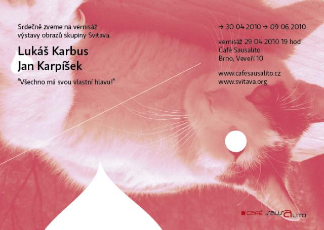 Pozvánka: Skupina Svitava, Lukáš Karbus, Jan Karpíšek, Všechno má svou vlastní hlavu!, Café Sausalito, Brno, 29.4.2010