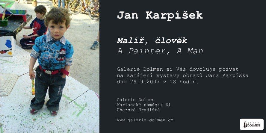 Pozvánka na výstavu obrazů Jana Karpíška v Uherském Hradišti: Malíř, člověk / A Painter, A Man - Galerie Dolmen, 29.9.2007