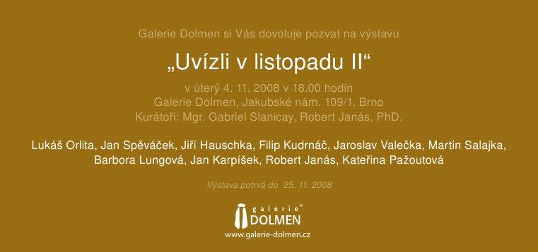 Výstava v Brně: Uvízli v listopadu II, vernisáž 4.11. v 18.00 v Galerii Dolmen na Jakubském náměstí v Brně.